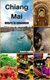 Chiang Mai Return to innocence : Thailand Travel Trip Guide for Tourist.: A Beautiful place fullfill...