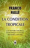 La condition tropicale - Une histoire naturelle, économique et sociale des basses latitudes