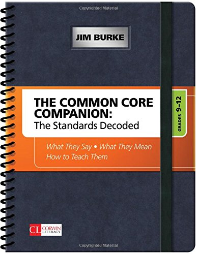 The Common Core Companion: The Standards Decoded, Grades 9-12: What They Say, What They Mean, How to Teach Them (Corwin