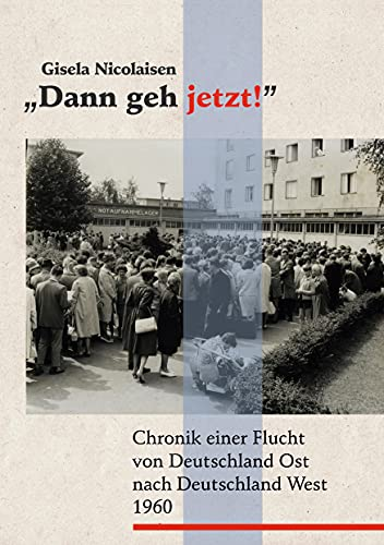 Dann geh jetzt!: Chronik einer Flucht (German Edition)