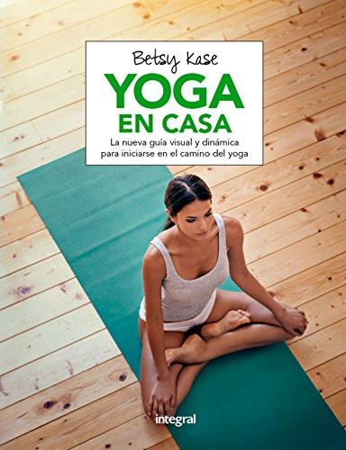 Yoga en casa: La nueva guía visual y dinámica para