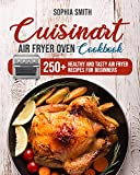 CUISINART AIR FRYER OVEN COOKBOOK: 250+ Healthy and Tasty Air Fryer Recipes for Beginners (English Edition)