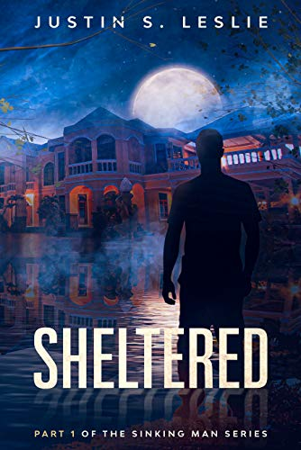 Sheltered: Part 1 of the Sinking Man Series by [Justin Leslie]