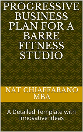 Progressive Business Plan for a Barre Fitness Studio: A Detailed Template with...