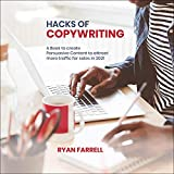 Hacks of Copywriting: A Book to Create Persuasive Content to Attract More Traffic for Sales in 2021