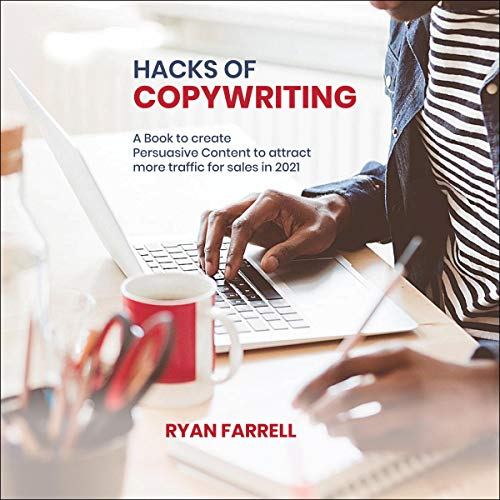 Hacks of Copywriting: A Book to Create Persuasive Content to Attract More Traffic for Sales in 2021 cover art