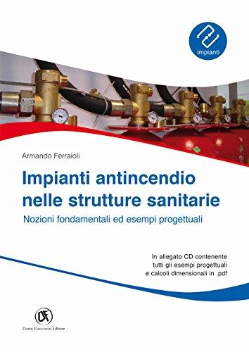 Impianti antincendio nelle strutture sanitarie. Nozioni fondamentali ed esempi progettuali. Con CD-ROM