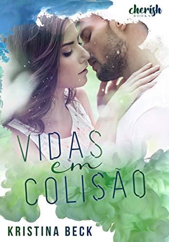 Vidas em Colisão por [Kristina Beck, Gisele  Souza, Evelyn Santana, A.J.  Ventura]