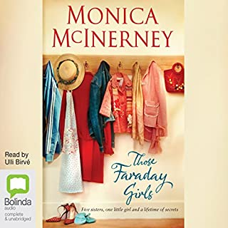 Those Faraday Girls                   By:                                                                                                                                 Monica McInerney                               Narrated by:                                                                                                                                 Ulli Birvé                      Length: 21 hrs and 27 mins     23 ratings     Overall 4.6