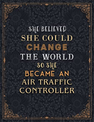 Air Traffic Controller Lined Notebook - She Believed She Could Change The World So She Became An Air Traffic Controller Job Title Journal: Planning, ... Journal, Gym, 21.59 x 27.94 cm, 8.5 x 11 inch