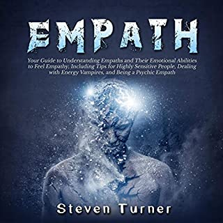Empath: Your Guide to Understanding Empaths and Their Emotional Abilities to Feel Empathy, Including Tips for Highly Sensitive People, Dealing with Energy Vampires, and Being a Psychic Empath                   By:                                                                                                                                 Steven Turner                               Narrated by:                                                                                                                                 Sam Slydell                      Length: 3 hrs and 7 mins     26 ratings     Overall 4.8