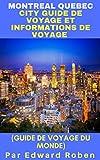 Montreal Quebec City Guide de Voyage Et Informations de voyage (Guide de voyage du monde)