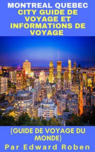 Montreal Quebec City Guide de Voyage Et Informations de voyage (Guide de voyage du monde) (French Edition)