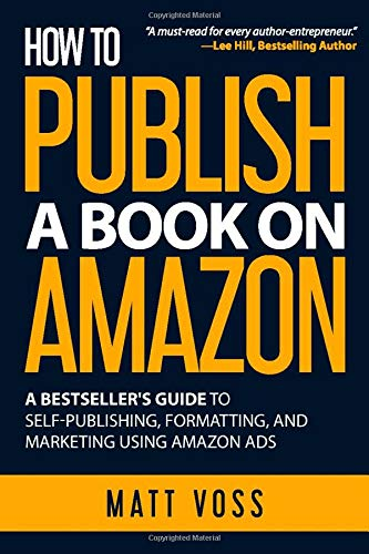 How to Publish a Book on Amazon: A Bestseller's Guide to Self-Publishing, Formatting, and Marketing Using Amazon Ads