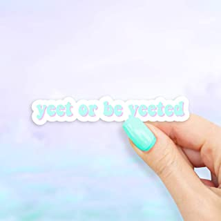 Yeet Or Be Yeeted Vinyl Sticker for Laptops, Windows and Water Bottles
