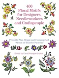 400 Floral Motifs for Designers, Needleworkers and Craftspeople (Dover Pictorial Archive)