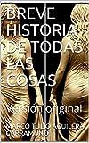BREVE HISTORIA DE TODAS LAS COSAS: Versión original