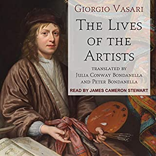 The Lives of the Artists                   By:                                                                                                                                 Giorgio Vasari,                                                                                        Julia Conway Bondanella - Translated by,                                                                                        Peter Bondanella - Translated by                               Narrated by:                                                                                                                                 James Cameron Stewart                      Length: 22 hrs and 26 mins     Not rated yet     Overall 0.0