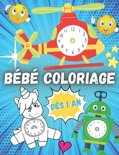 Bébé Coloriage Dès 1 An: Ajouter L'heure De Coloration À L'horloge ! - Mon Premier Livre De Coloriage Éducatif Ultime Des Horloges Mignon Pour Les ... Dès 1 An - Apprendre L'heur Et Coloriage
