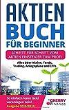 Aktien Buch für Beginner: Schritt für Schritt vom Aktien Einsteiger zum Profi - Alles über Aktien