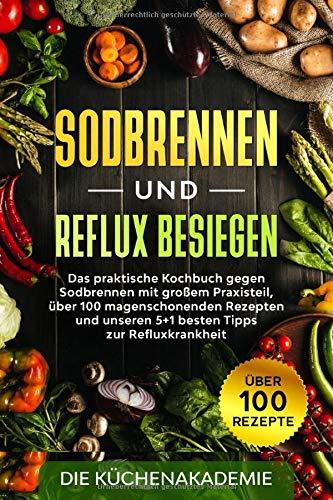 Sodbrennen und Reflux besiegen: Das praktische Kochbuch gegen Sodbrennen mit großem Praxisteil,...