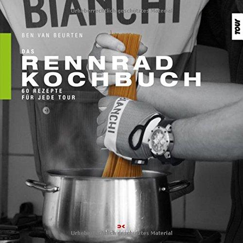 Das Rennrad-Kochbuch: 60 Rezepte für jede Tour