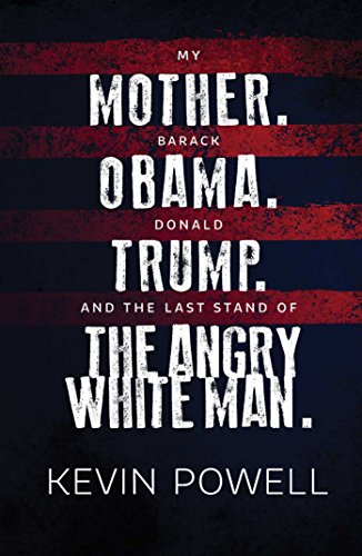 Image of My Mother. Barack Obama. Donald Trump. And the Last Stand of the Angry White Man.