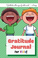 Gratitude Journal for Kids: A Journal to teach Children how to practice Gratitude on a daily basis