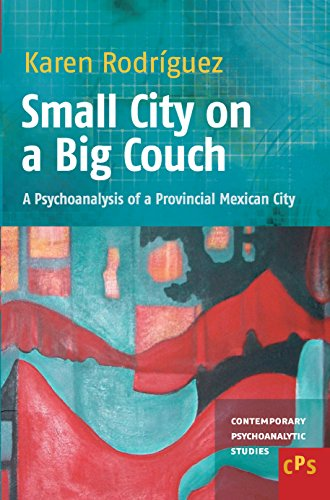 Small City on a Big Couch: A Psychoanalysis of a Provincial Mexican City (Contemporary Psychoanalytic Studies, Band 16)