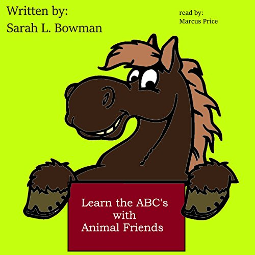 Learn the ABC's with Animal Friends                   By:                                                                                                                                 Sarah Bowman                               Narrated by:                                                                                                                                 Marcus Price                      Length: 17 mins     1 rating     Overall 5.0