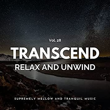 Transcend Relax And Unwind - Supremely Mellow And Tranquil Music, Vol. 28