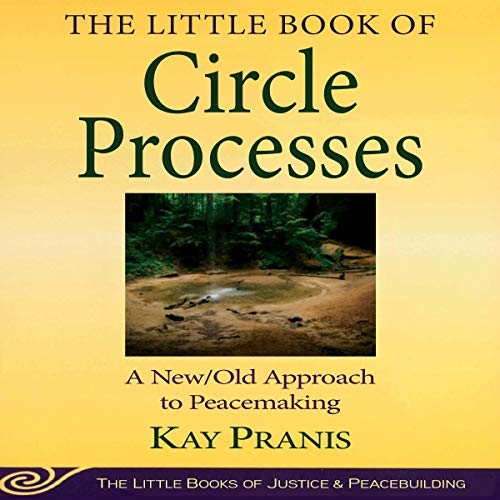 The Little Book of Circle Processes: A New/Old Approach to Peacemaking (The Little Books of Justice and Peacebuilding Series)