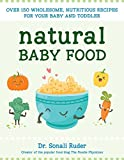 the wholesome baby food guide - Natural Baby Food: Over 150 Wholesome, Nutritious Recipes For Your Baby and Toddler