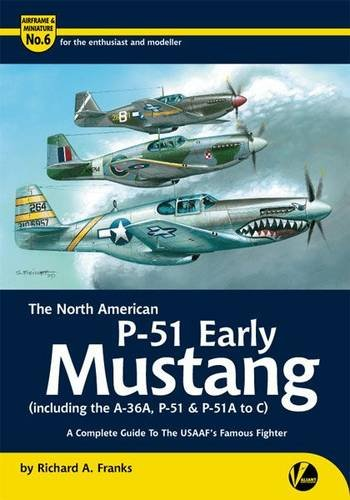 The North American P-51 Early Mustang (Including the A-36, P-51 and P-51A-C): A Complete Guide to the USAAF\'s Famous Fighter (Airframe & Miniature, Band 6)