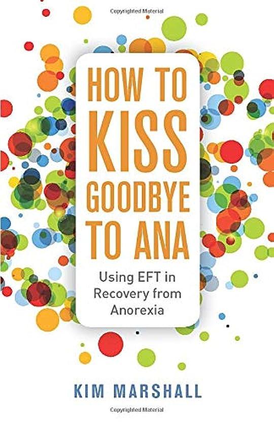 ねばねばライオネルグリーンストリート失業者How to Kiss Goodbye to Ana: Using EFT in Recovery from Anorexia