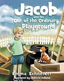 Jacob and His Out of the Ordinary Playground (English Edition) eBook: Schneider, Emma, Holland, Rebecca: Amazon.es: Tienda Kindle