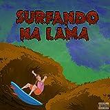 Surfando na Lama [Explicit]