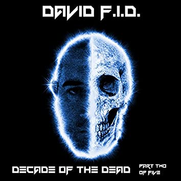 Decade of the Dead, Pt. 2