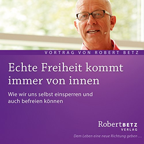 Echte Freiheit kommt immer von innen                   Written by:                                                                                                                                 Robert Betz                               Narrated by:                                                                                                                                 Robert Betz                      Length: 59 mins     Not rated yet     Overall 0.0