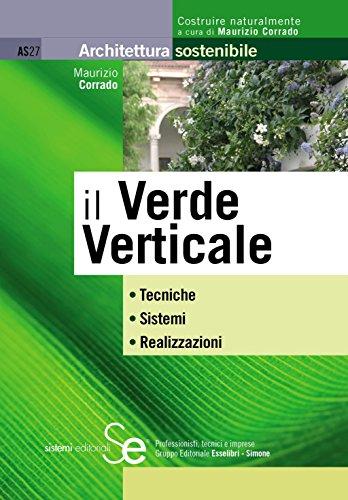 il Verde Verticale: Tecniche  Sistemi  Realizzazioni (Architettura sostenibile)