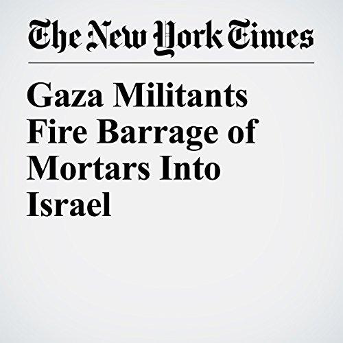 Gaza Militants Fire Barrage of Mortars Into Israel copertina