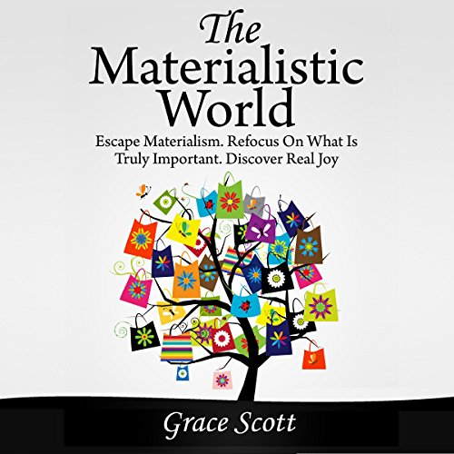 The Materialistic World: How to Escape Materialism audiobook cover art