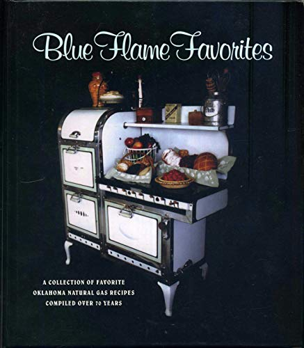 Blue Flame Favorites: A Collection of Favorite Oklahoma Natural Gas Recipes Compiled Over 70 Years