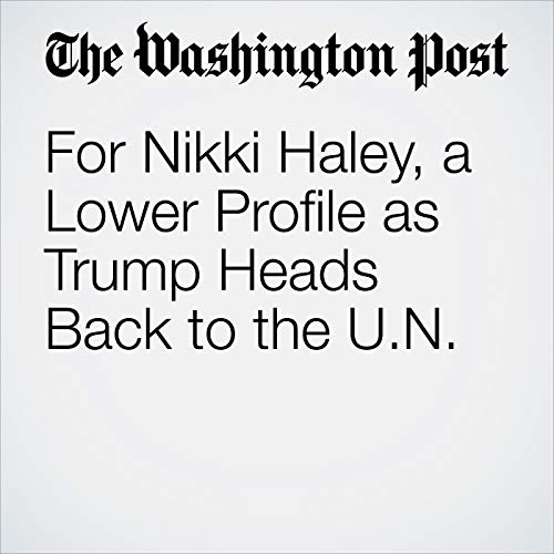 For Nikki Haley, a Lower Profile as Trump Heads Back to the U.N. copertina