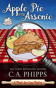 Apple Pie and Arsenic (Maple Lane Mysteries Book 1) by [C. A. Phipps]