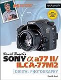 David Busch's Sony Alpha a77 II/ILCA-77M2 Guide to Digital Photography (The David Busch Camera Guide Series)