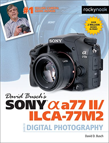 David Busch's Sony Alpha a77 II/ILCA-77M2 Guide to Digital Photography (The David Busch Camera Guide Series) (English Edition)