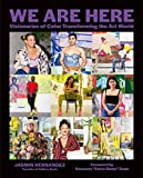 We Are Here: Visionaries of Color Transforming the Art World