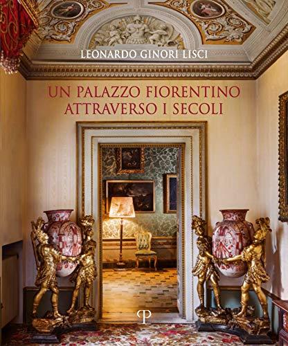 Un palazzo fiorentino attraverso i secoli. Ediz. illustrata
