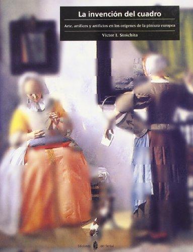 La invención del cuadro: Arte, artífices y artificios en los orígenes de...
